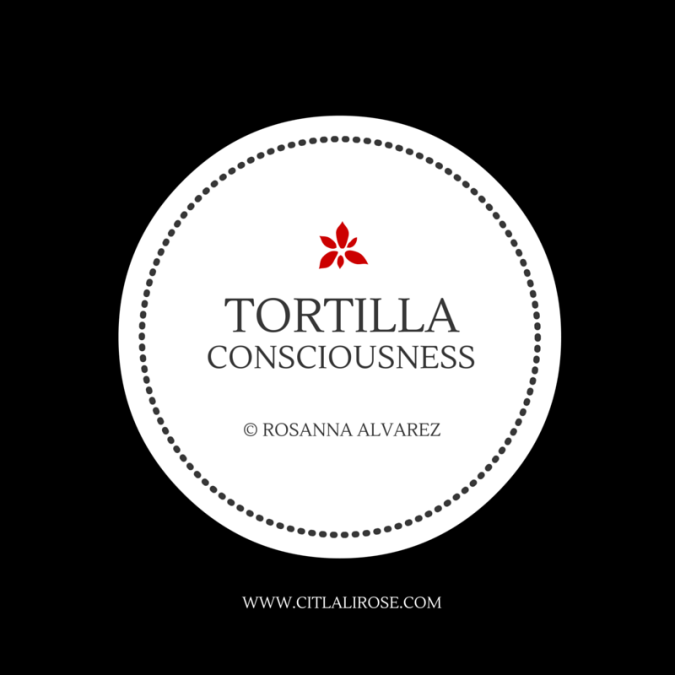 Tortilla Consciousness Poem